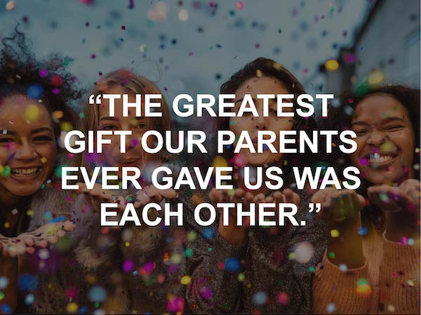 """The Greatest Gift our parents ever gave us was each other."" national sister day quote"